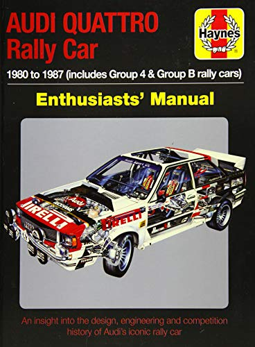 Garton, N: Audi Quattro Rally Car Enthusiasts' Manual: 1980 to 1987 (Includes Group 4 & Group B Rally Cars) * an Insight Into the Design, Engineering and Competition History of Audi's Iconic Rally Car