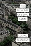The Privilege of Being Banal: Art, Secularism, and Catholicism in Paris (Class 200: New Studies in Religion)