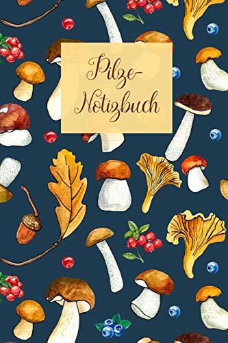Pilze-Notizbuch: Für alle Pilz-Sammler / 100 leere Seiten mit Pilz-Deko als Notizheft / Ein wunderbares Geschenk (Pilz-Notizbuch, Band 4)