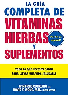 La Guia Completa de Vitaminas, Hierbas y Suplementos: Todo lo que Necesita Saber para Llevar una Vida Saludable (Spanish E...