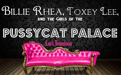 Billie Rhea, Toxey Lee, and the Girls of the Pussycat Palace (English Edition)
