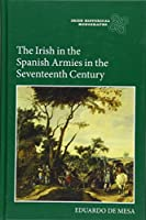 The Irish in the Spanish Armies in the Seventeenth Century (Irish Historical Monograph)