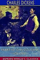 Martin Chuzzlewit, Volume I (Esprios Classics)