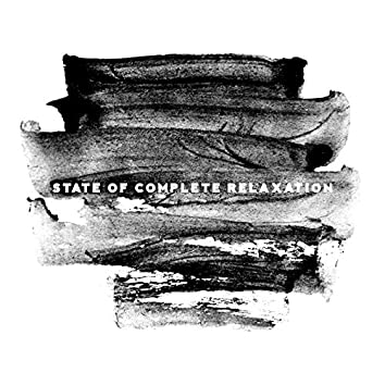 State of Complete Relaxation - Compilation of Ambient Chillout Tracks, Ultimate Sunset Beach Chill, Deep Vibes, Positive Thinking, Body, Mind & Soul, Free Time, Silent Mind
