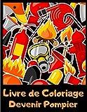 Devenir Pompier Livre de Coloriage: Coloriages des pompiers - Mon gros livre de coloriage - Cadeau garçon et fille