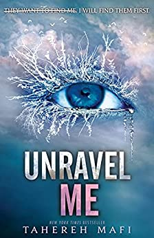 Unravel Me: Shatter Me series 2 by [Tahereh Mafi]