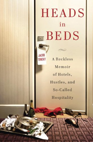 Image of Heads in Beds: A Reckless Memoir of Hotels, Hustles, and So-Called Hospitality
