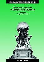 Discourse Formation in Comparative Education (Komparatistische Bibliothek, Comparative Studies Series, Bibliotheque D'etudes Comparatives)