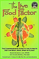 The Live Food Factor: The Comprehensive Guide to the Ultimate Diet for Body, Mind, Spirit & Planet by Susan E. Schenck