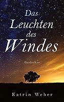 Das Leuchten des Windes: Gedichte