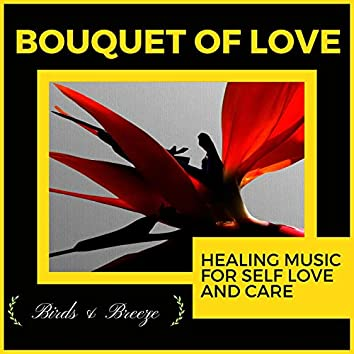 Bouquet Of Love - Healing Music For Self Love And Care