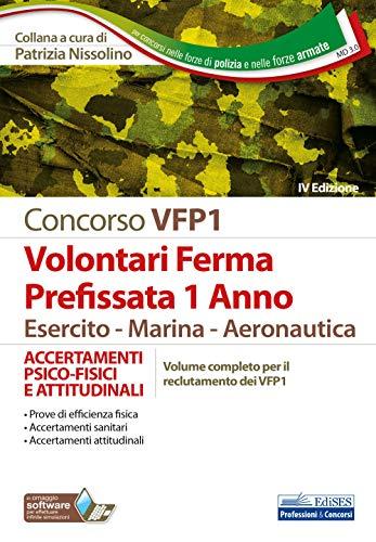 Concorso VFP1 Volontari Ferma Prefissata 1 Anno Esercito-Marina-Aeronautica: ACCERTAMENTI PSICO-FISICI E ATTITUDINALI Volume completo per il reclutamento dei VFP1