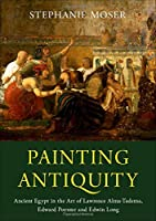Painting Antiquity: Ancient Egypt in the Art of Lawrence Alma-Tadema, Edward Poynter and Edwin Long