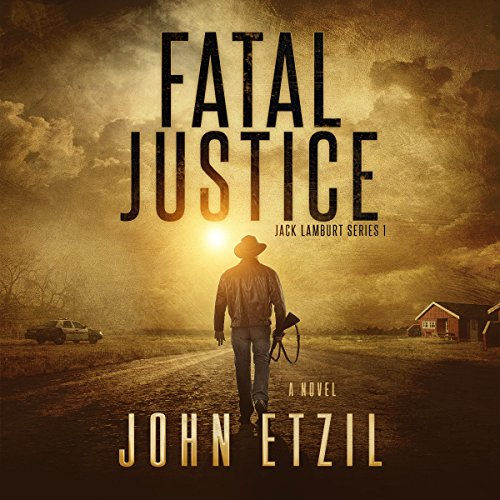 Fatal Justice     Jack Lamburt Vigilante Justice Series, Book 1              By:                                                                                                                                 John Etzil                               Narrated by:                                                                                                                                 Alan Taylor                      Length: 4 hrs and 9 mins     13 ratings     Overall 4.5
