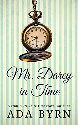 Mr. Darcy in Time: A Pride and Prejudice Time Travel Variation (English Edition)