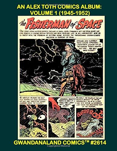 An Alex Toth Comics Album: Volume 1 (1945-1952): Gwandanaland Comics #2614 ---...