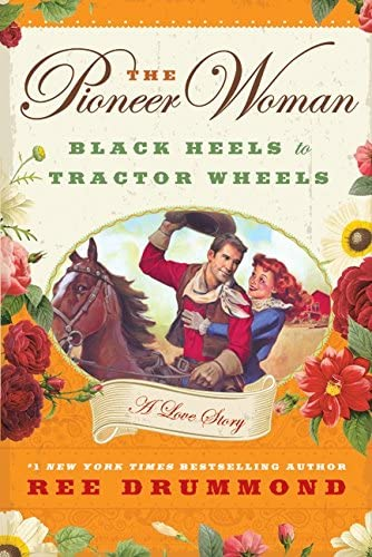 The Pioneer Woman Black Heels to Tractor Wheels A Love Story product image
