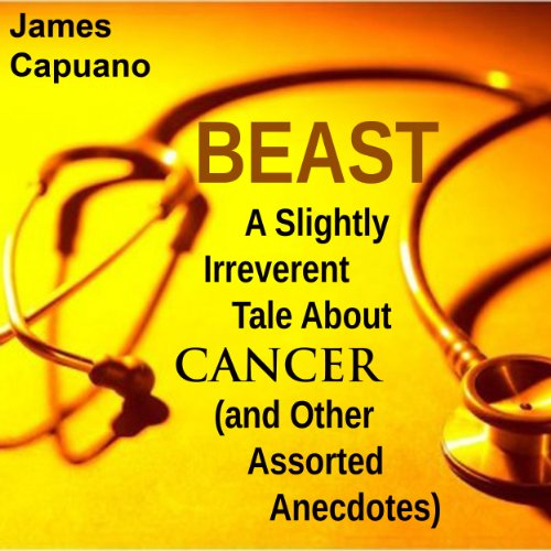 Beast: A Slightly Irreverent Tale About Cancer (And Other Assorted Anecdotes) audiobook cover art
