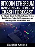 BITCOIN ETHEREUM INVESTING AND CRYPTO CRASH FORECAST: The Ultimate Bitcoin And Altcoin Trading Strategy Guide On How To Buy, Sell Cryptocurrency And Price ... For Future Market Trend (English Edition)