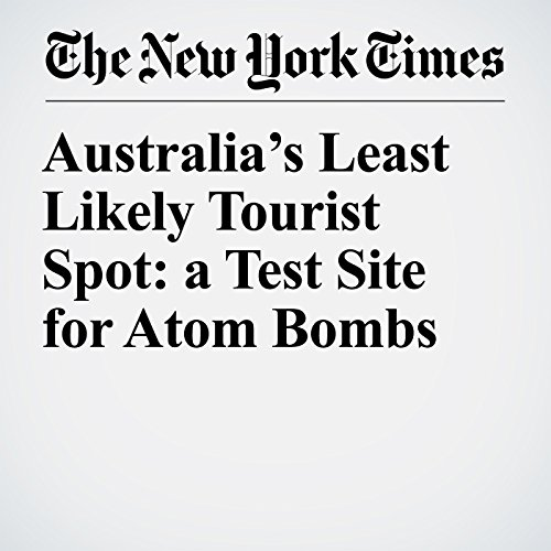 Australia's Least Likely Tourist Spot: a Test Site for Atom Bombs copertina