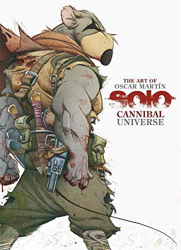 The Art Of Oscar Martin. Solo Cannibal Universe