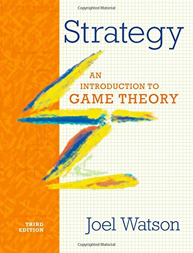 Compare Textbook Prices for Strategy: An Introduction to Game Theory Third Edition ISBN 9780393918380 by Watson, Joel