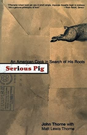 Serious Pig: An American Cook in Search of His Roots by John Thorne Matt Lewis Thorne(2000-11-16)
