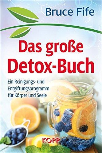 Das große Detox-Buch: Ein Reinigungs- und Entgiftungsprogramm für Körper und Seele