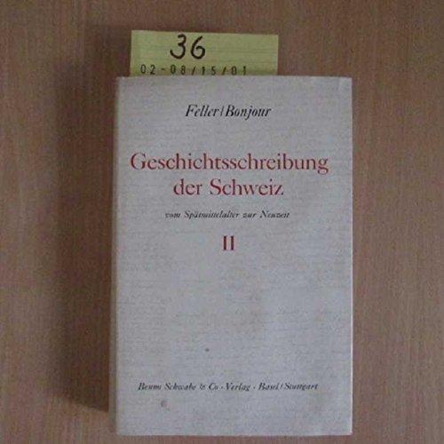 Geschichtsschreibung der Schweiz. Band II. Vom Spätmittelalter zur Neuzeit