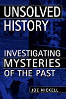 Unsolved History: Investigating Mysteries Of The Past