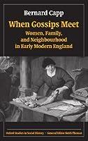When Gossips Meet: Women, Family, and Neighbourhood in Early Modern England (Oxford Studies in Social History) by Bernard Capp(2004-09-16)
