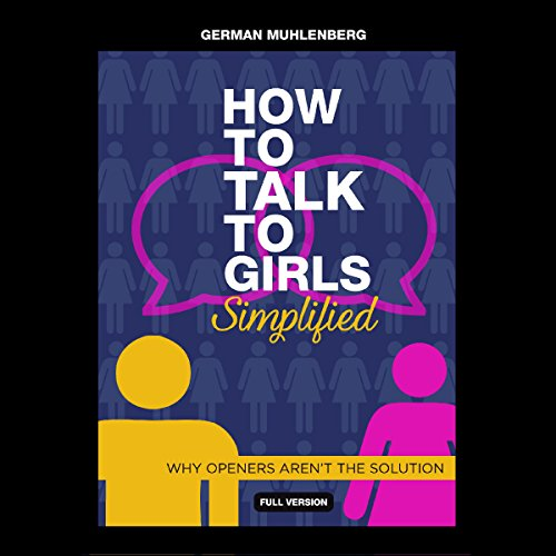 How to Talk to Girls - Simplified: Why Openers Aren't the Solution cover art