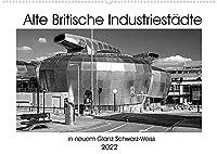 Alte Britische Industriestaedte in neuem Glanz Schwarz-Weiss (Wandkalender 2022 DIN A2 quer): Gezeigt werden eindrucksvolle moderne Architekturen in alten britischen Industriestaedten. (Monatskalender, 14 Seiten )
