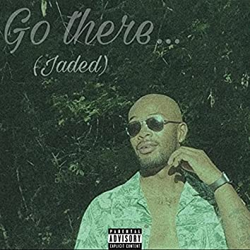 Go There (Jaded)