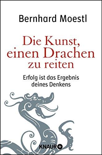 Moestl Bernhard, Die Kunst, einen Drachen zu reiten. Erfolg ist das Ergebnis Deines Denkens.
