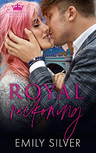 Royal Reckoning: An Ainsworth Royal Story (The Ainsworth Royals Book 1) by [Emily Silver]
