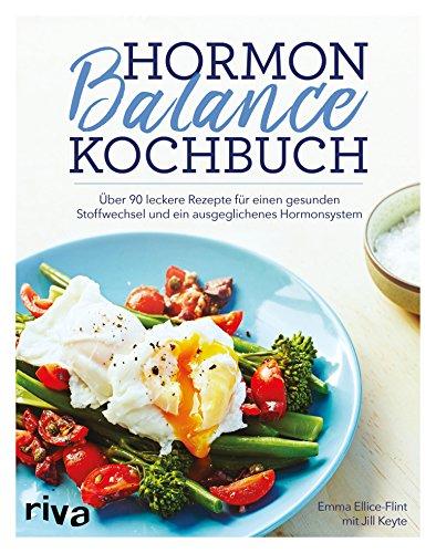 Hormon-Balance-Kochbuch: Über 90 leckere Rezepte für einen gesunden Stoffwechsel und ein ausgeglichenes Hormonsystem