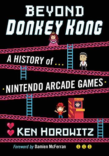 Beyond Donkey Kong: A History of Nintendo Arcade Games (English Edition)