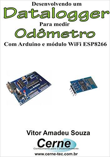 Desenvolvendo um Datalogger para medir Odômetro Com Arduino (Portuguese Edition)