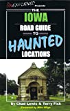 The Iowa Road Guide to Haunted Locations (Unexplained Presents...)