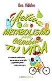 Activa tu metabolismo para cambiar tu vida: El método definitivo para ganar energía y perder peso para siempre (Salud)