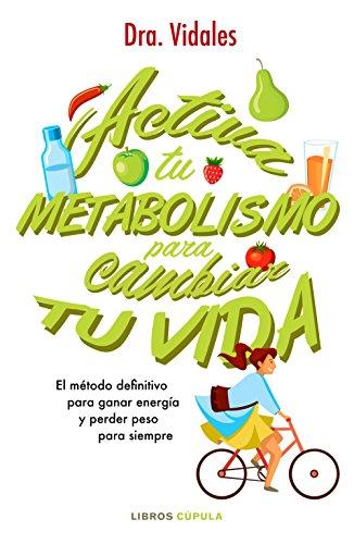 Activa tu metabolismo para cambiar tu vida: El método...