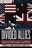 Divided Allies: Strategic Cooperation Against The Communist Threat In The Asia-Pacific During The Early Cold War