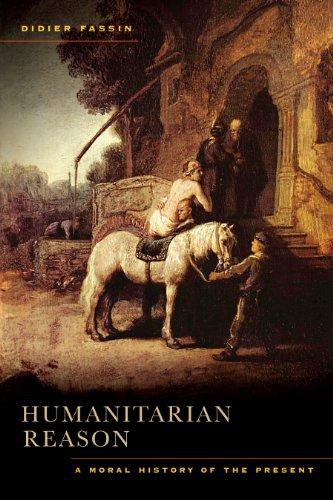 Humanitarian Reason: A Moral History of the Present (English Edition)