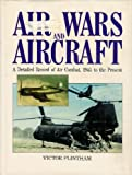 Air Wars and Aircraft: A Detailed Record of Air Combat, 1945 to the Present - Victor Flintham