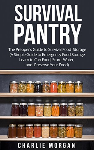 Amazon Com Survival Pantry The Prepper S Guide To Survival Food