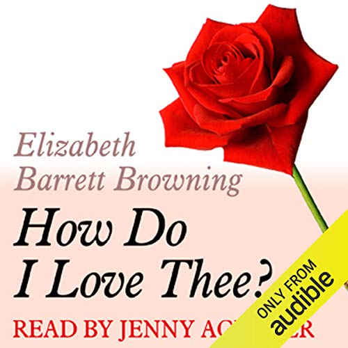 How Do I Love Thee     A Dozen Red Roses              By:                                                                                                                                 Elizabeth Barrett Browning                               Narrated by:                                                                                                                                 Jenny Agutter                      Length: 1 min     1 rating     Overall 3.0