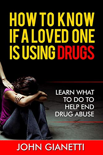 How To Know If A Loved One Is Using Drugs: Learn What To Do To Help End Drug Abuse