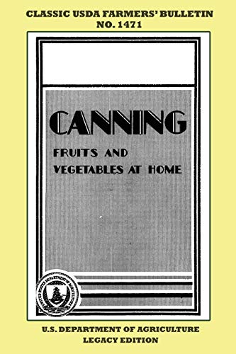 Canning Fruits And Vegetables At Home (Legacy Edition): Classic USDA Farmers' Bulletin No. 1471 (Classic Farmers Bulletin Library)