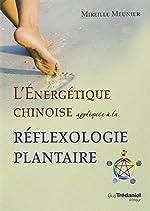 L'énergétique chinoise appliquée à la réflexologie plantaire de Mireille Meunier